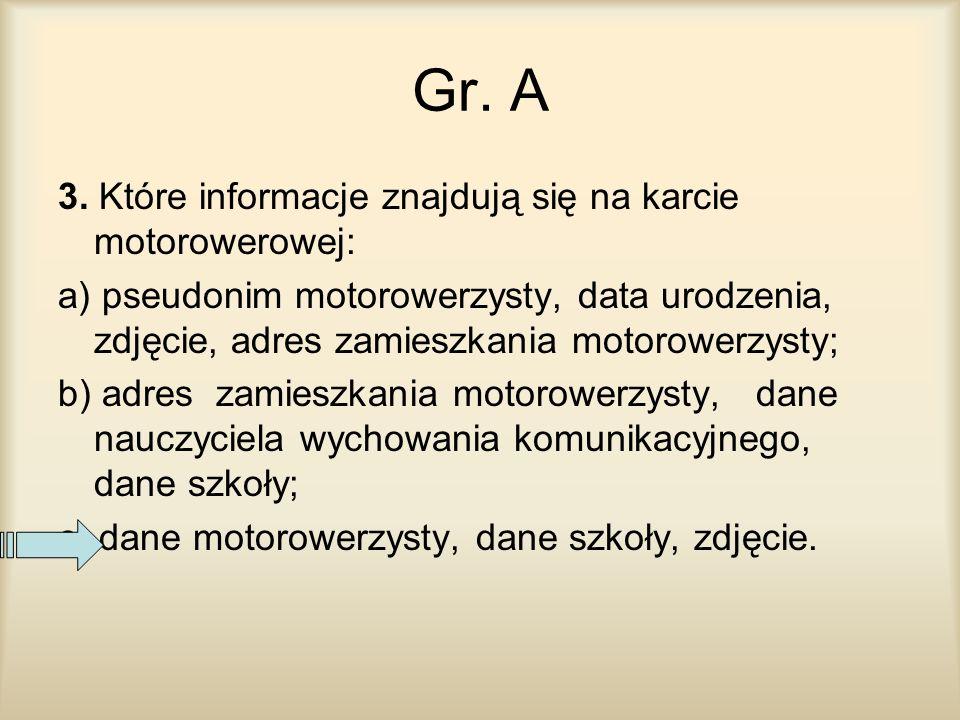 Gr. A 3. Które informacje znajdują się na karcie motorowerowej: a) pseudonim motorowerzysty, data urodzenia, zdjęcie, adres zamieszkania motorowerzyst
