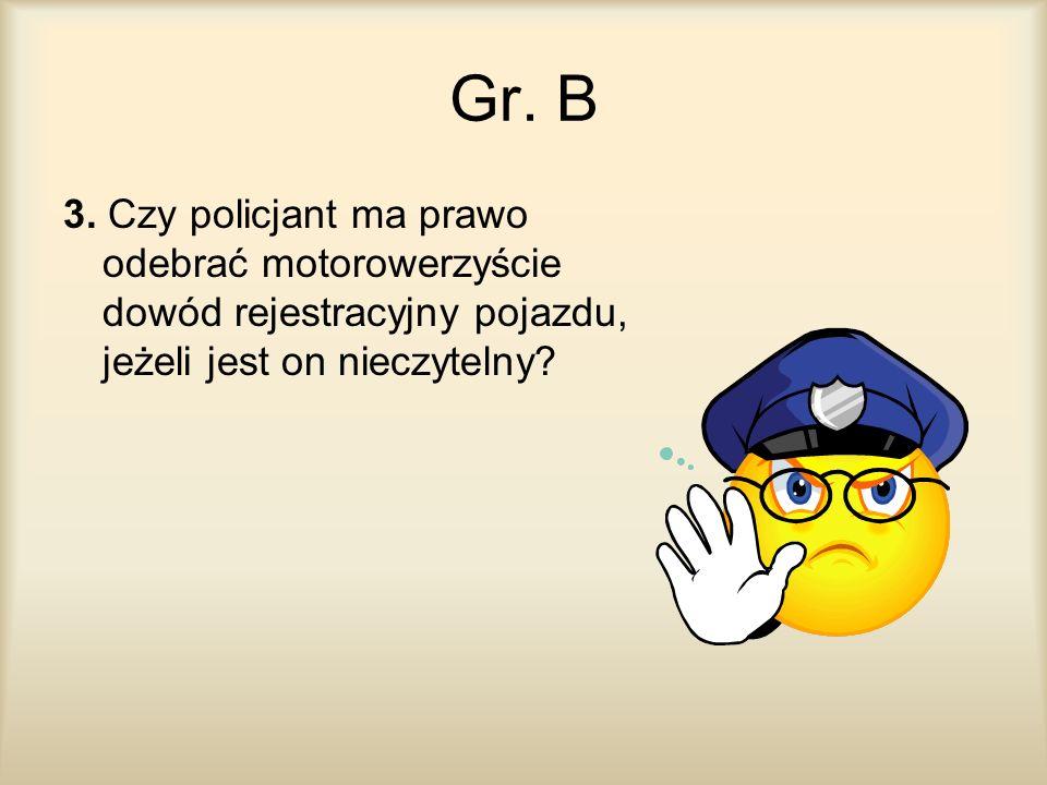 Gr. B 3. Czy policjant ma prawo odebrać motorowerzyście dowód rejestracyjny pojazdu, jeżeli jest on nieczytelny?