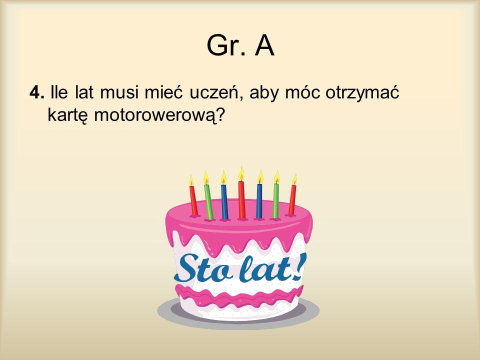 Gr. A 4. Ile lat musi mieć uczeń, aby móc otrzymać kartę motorowerową?