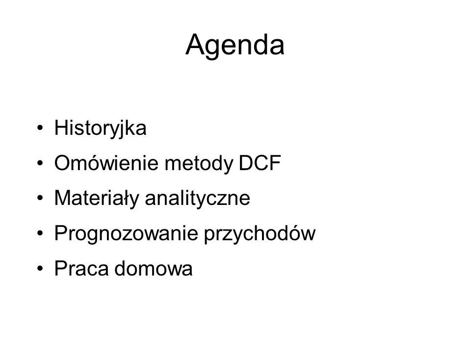 Agenda Historyjka Omówienie metody DCF Materiały analityczne Prognozowanie przychodów Praca domowa