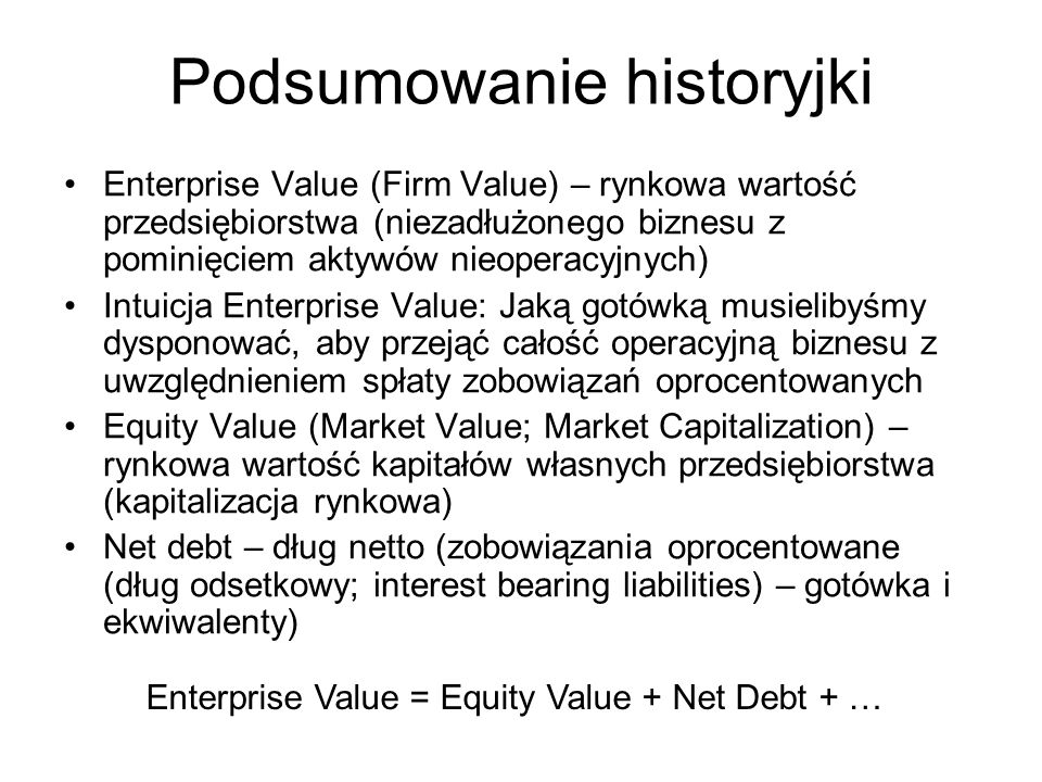 Podsumowanie historyjki Enterprise Value (Firm Value) – rynkowa wartość przedsiębiorstwa (niezadłużonego biznesu z pominięciem aktywów nieoperacyjnych