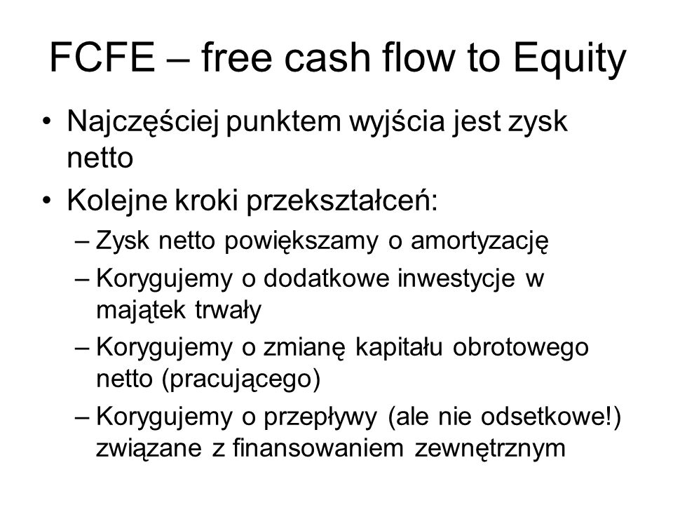 FCFE – free cash flow to Equity FCFE = NP + A - ΔNWC - FCI + ND - DR FCFE – free cash flow to Equity NP – net profit A – amortization NWC – net working capital FCI – fixed capital investments ND – new debt DR – debt repayment NWC = CA - CL
