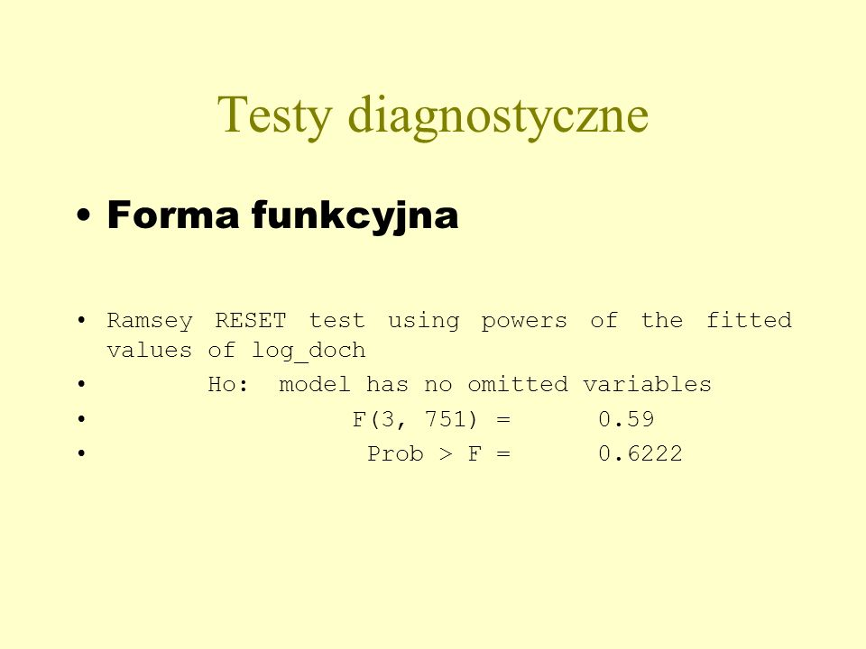 Testy diagnostyczne Forma funkcyjna Ramsey RESET test using powers of the fitted values of log_doch Ho: model has no omitted variables F(3, 751) = 0.59 Prob > F =