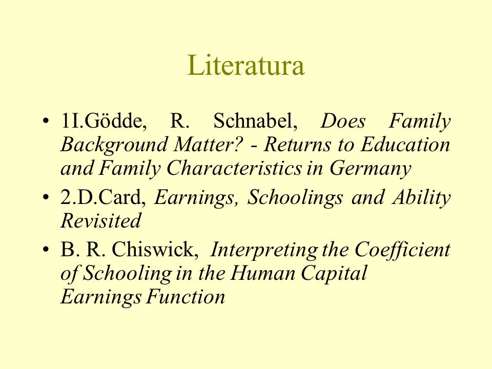 Literatura 1I.Gödde, R. Schnabel, Does Family Background Matter.
