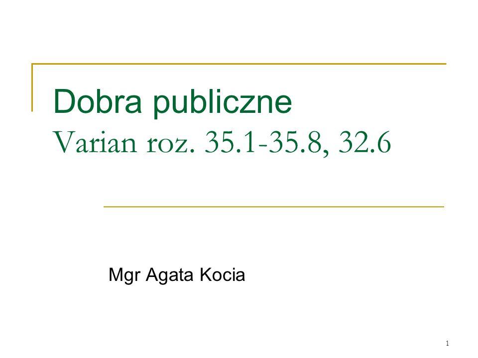 1 Dobra publiczne Varian roz. 35.1-35.8, 32.6 Mgr Agata Kocia