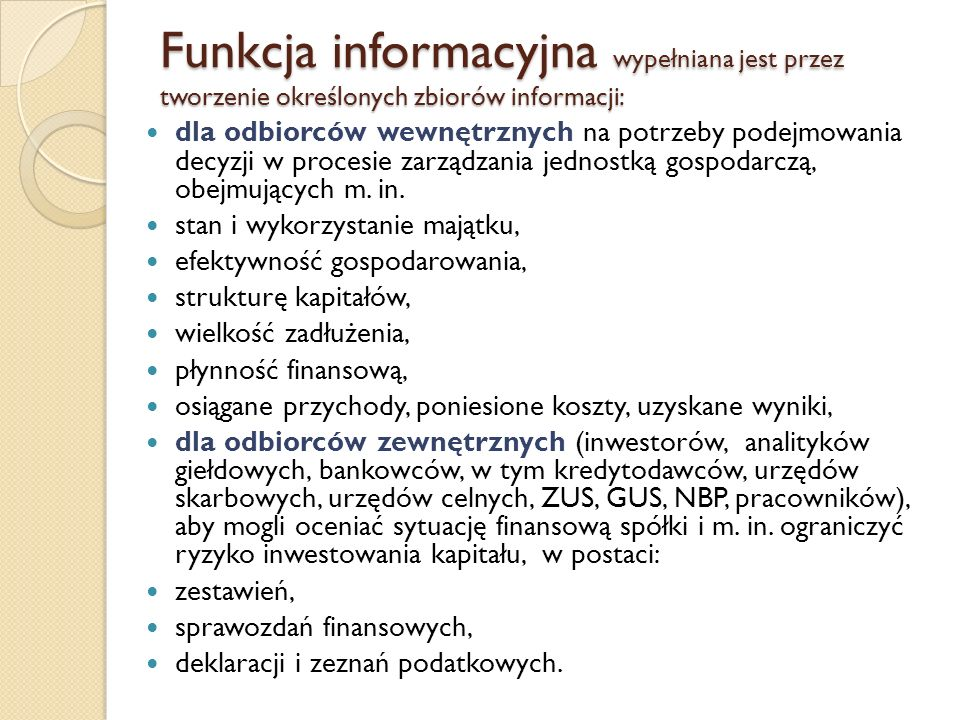 Funkcja informacyjna wypełniana jest przez tworzenie określonych zbiorów informacji: dla odbiorców wewnętrznych na potrzeby podejmowania decyzji w pro