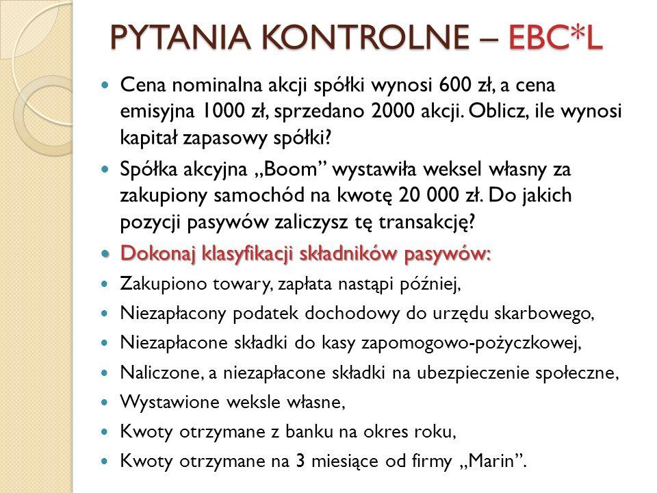 PYTANIA KONTROLNE – EBC*L Cena nominalna akcji spółki wynosi 600 zł, a cena emisyjna 1000 zł, sprzedano 2000 akcji. Oblicz, ile wynosi kapitał zapasow