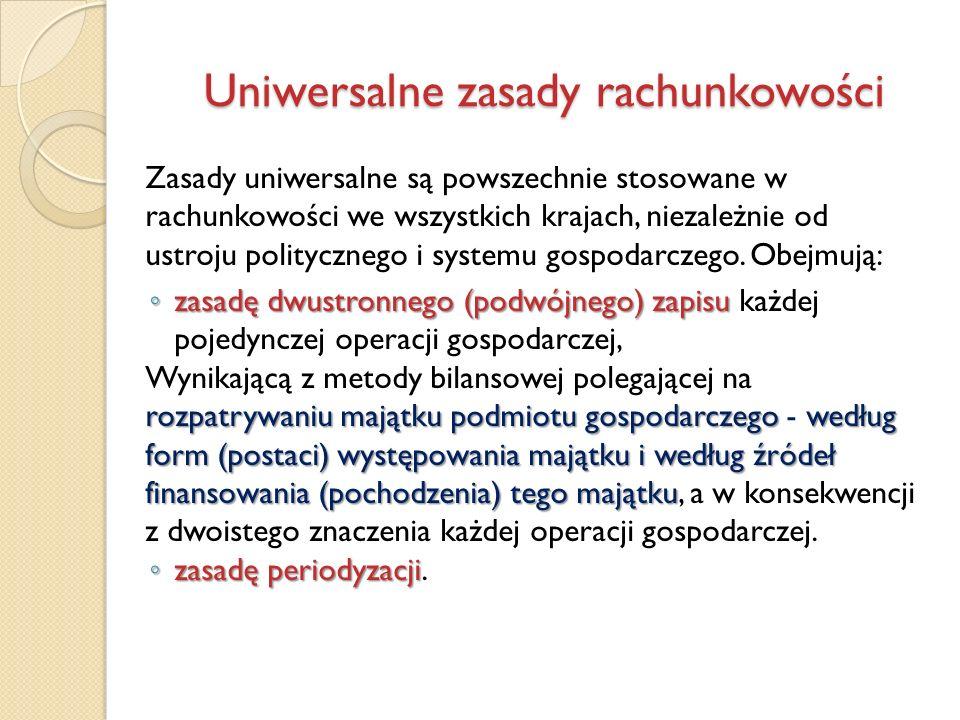 Zasady uniwersalne są powszechnie stosowane w rachunkowości we wszystkich krajach, niezależnie od ustroju politycznego i systemu gospodarczego. Obejmu