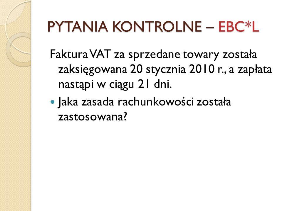 PYTANIA KONTROLNE – EBC*L Faktura VAT za sprzedane towary została zaksięgowana 20 stycznia 2010 r., a zapłata nastąpi w ciągu 21 dni. Jaka zasada rach
