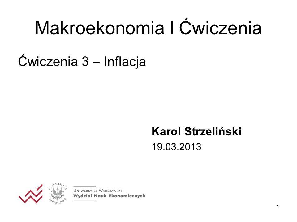 1 Makroekonomia I Ćwiczenia Ćwiczenia 3 – Inflacja Karol Strzeliński 19.03.2013