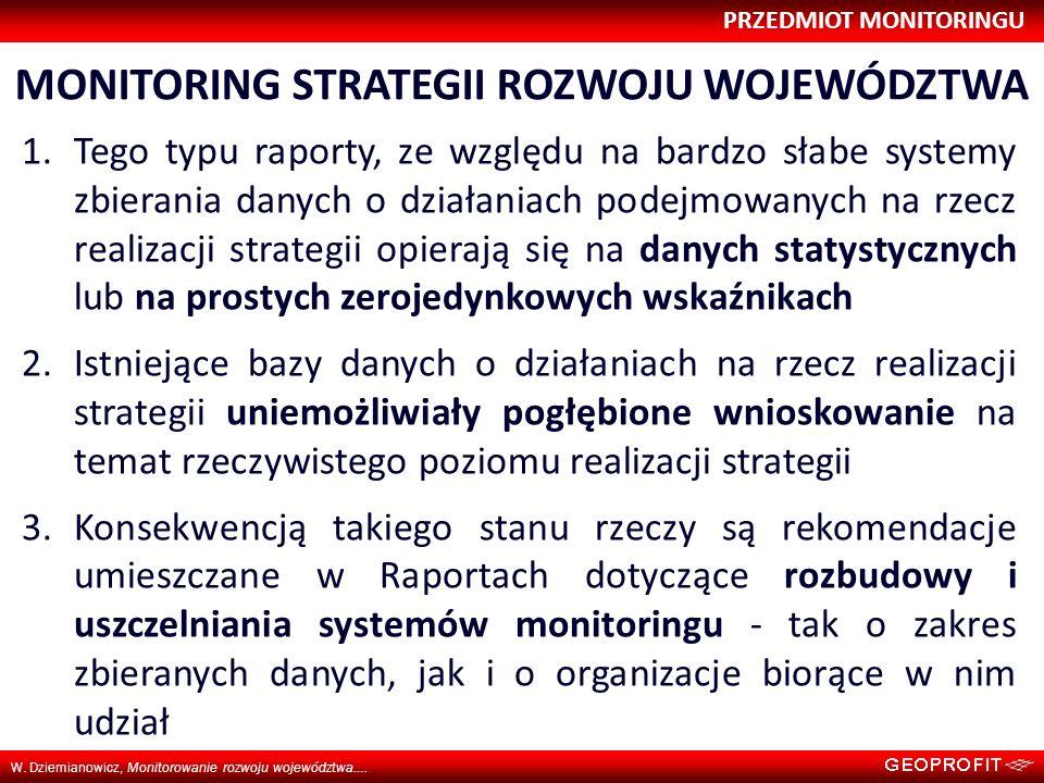 PRZEDMIOT MONITORINGU W. Dziemianowicz, Monitorowanie rozwoju województwa…. MONITORING STRATEGII ROZWOJU WOJEWÓDZTWA 1.Tego typu raporty, ze względu n