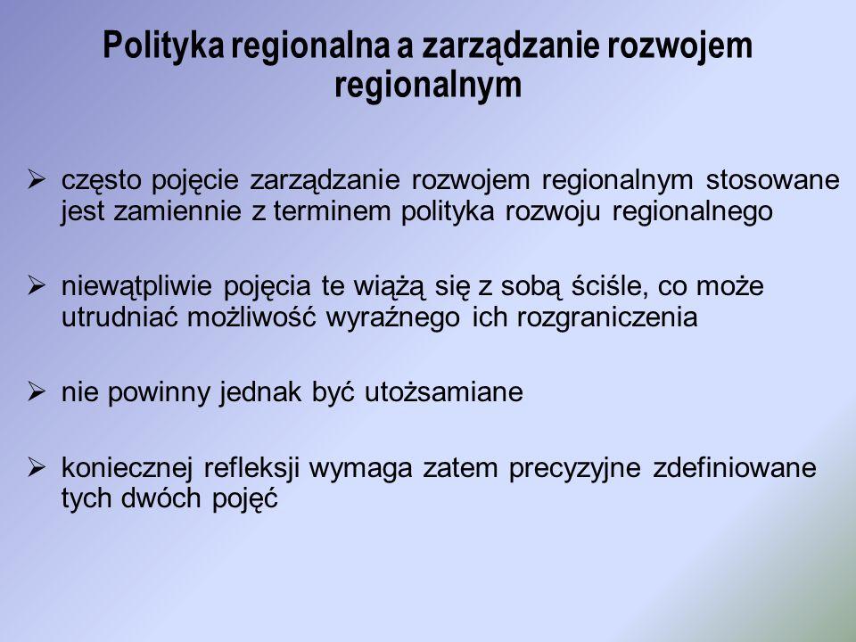 Polityka regionalna a zarządzanie rozwojem regionalnym często pojęcie zarządzanie rozwojem regionalnym stosowane jest zamiennie z terminem polityka ro