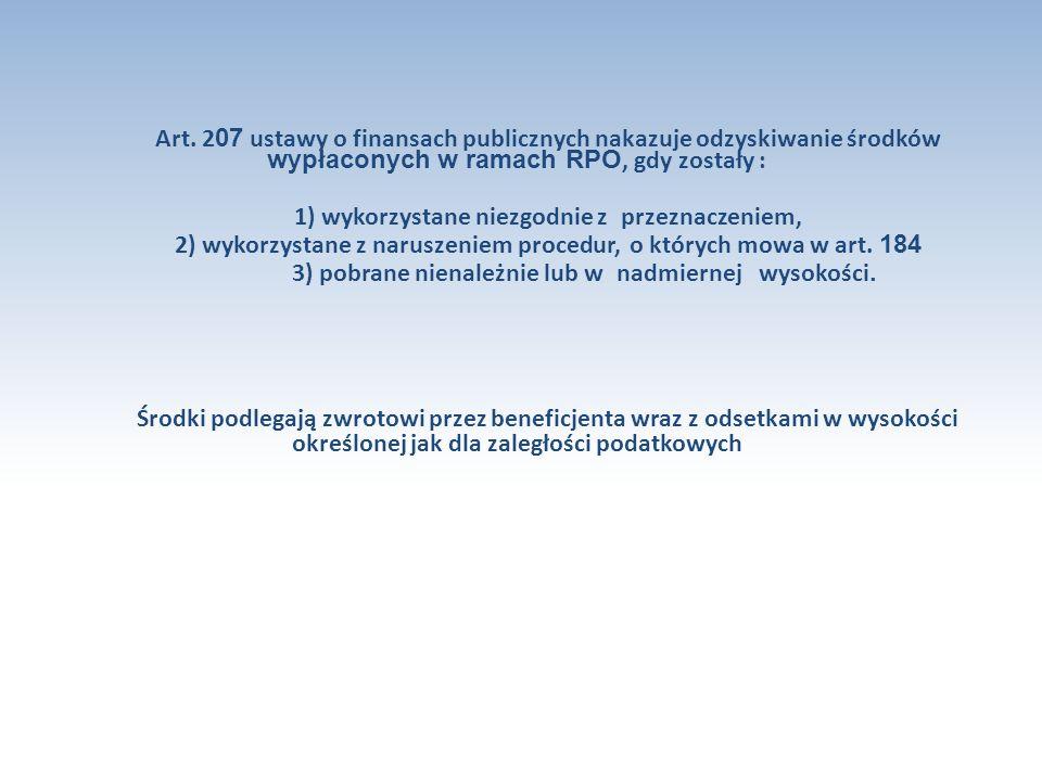 Art. 2 07 ustawy o finansach publicznych nakazuje odzyskiwanie środków wypłaconych w ramach RPO, gdy zostały : 1) wykorzystane niezgodnie z przeznacze
