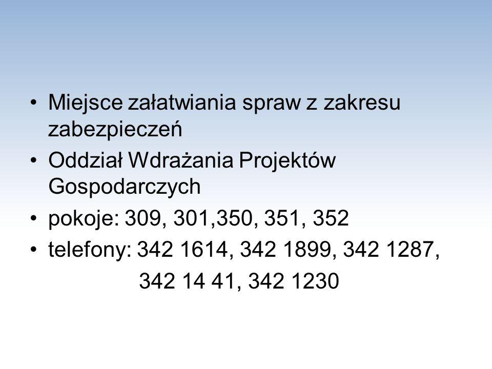 Miejsce załatwiania spraw z zakresu zabezpieczeń Oddział Wdrażania Projektów Gospodarczych pokoje: 309, 301,350, 351, 352 telefony: 342 1614, 342 1899, 342 1287, 342 14 41, 342 1230