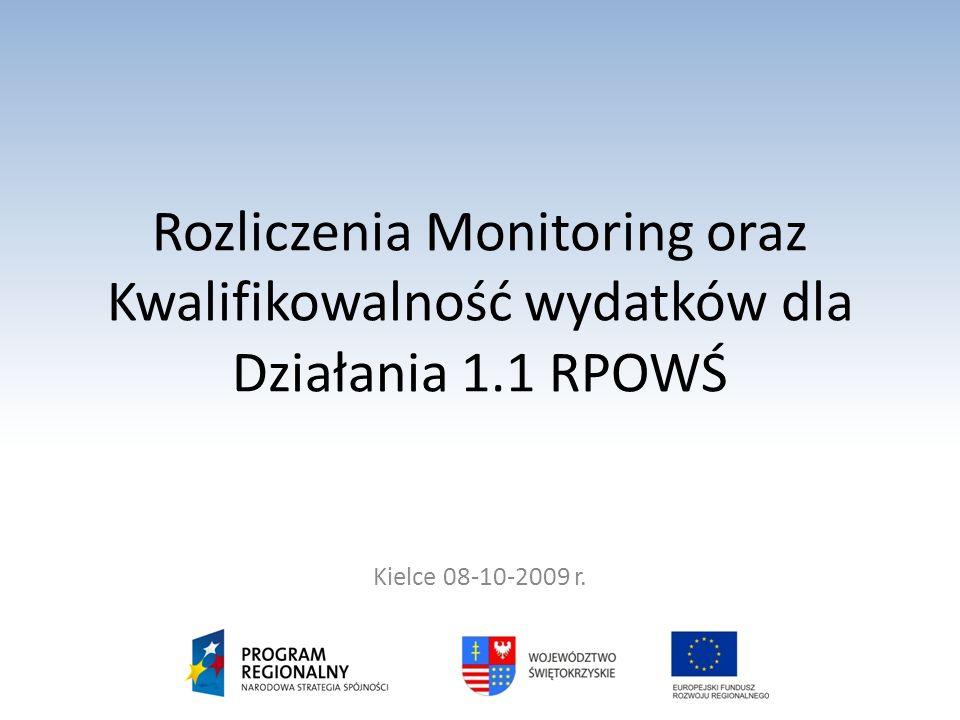 Rozliczenia Monitoring oraz Kwalifikowalność wydatków dla Działania 1.1 RPOWŚ Kielce 08-10-2009 r.