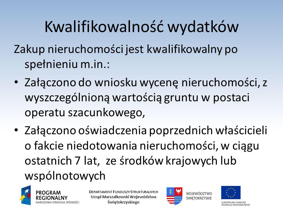 D EPARTAMENT F UNDUSZY S TRUKTURALNYCH Urząd Marszałkowski Województwa Świętokrzyskiego Kwalifikowalność wydatków Zakup nieruchomości jest kwalifikowa