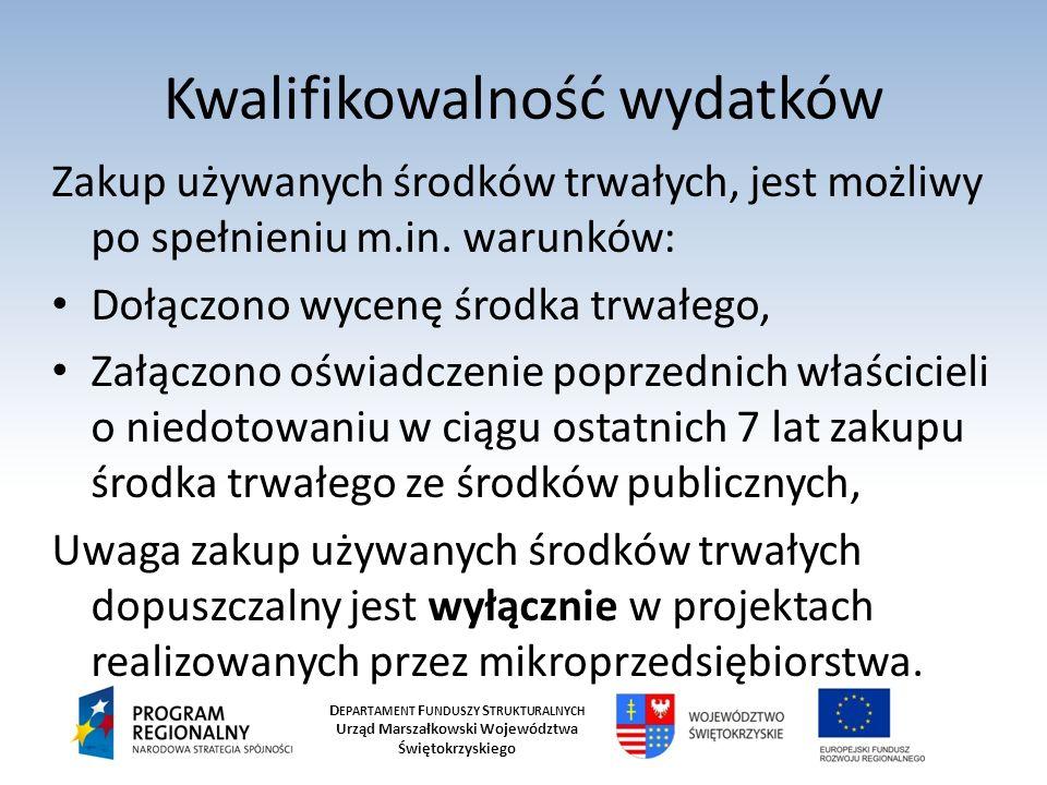 D EPARTAMENT F UNDUSZY S TRUKTURALNYCH Urząd Marszałkowski Województwa Świętokrzyskiego Kwalifikowalność wydatków Zakup używanych środków trwałych, jest możliwy po spełnieniu m.in.