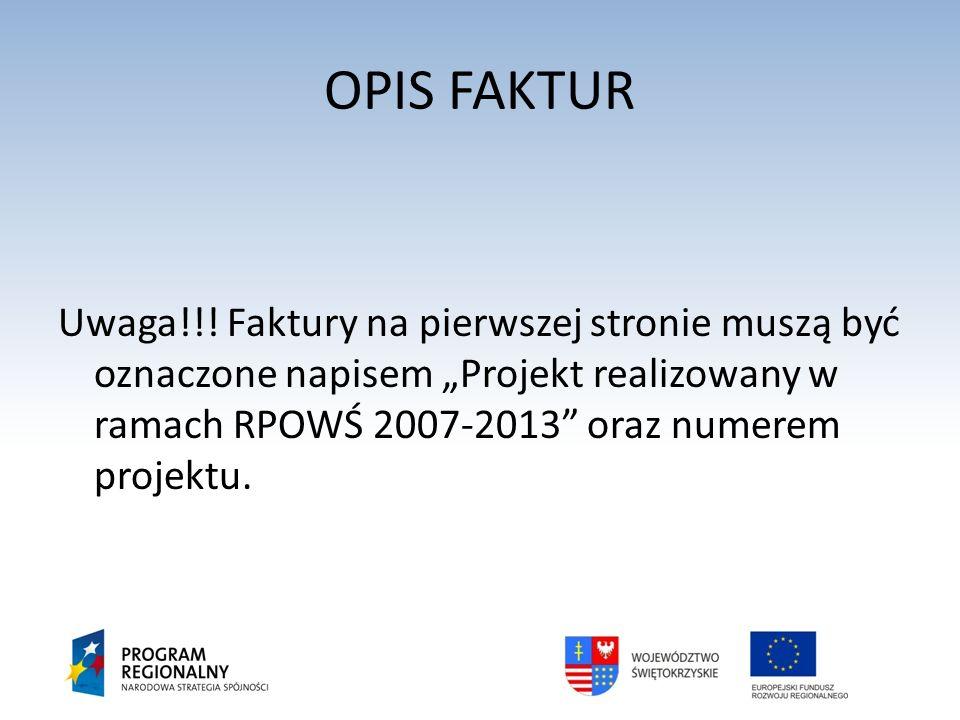 OPIS FAKTUR Uwaga!!! Faktury na pierwszej stronie muszą być oznaczone napisem Projekt realizowany w ramach RPOWŚ 2007-2013 oraz numerem projektu.