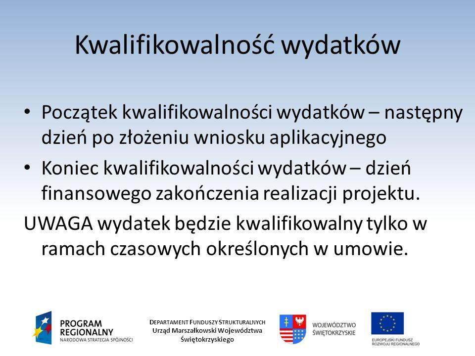 D EPARTAMENT F UNDUSZY S TRUKTURALNYCH Urząd Marszałkowski Województwa Świętokrzyskiego Kwalifikowalność wydatków Wydatki są kwalifikowalne po spełnieniu m.in.: Są zgodne z dokumentami programowymi, Są zgodne z prawem krajowym i europejskim, Zostaną poniesione w sposób oszczędny.
