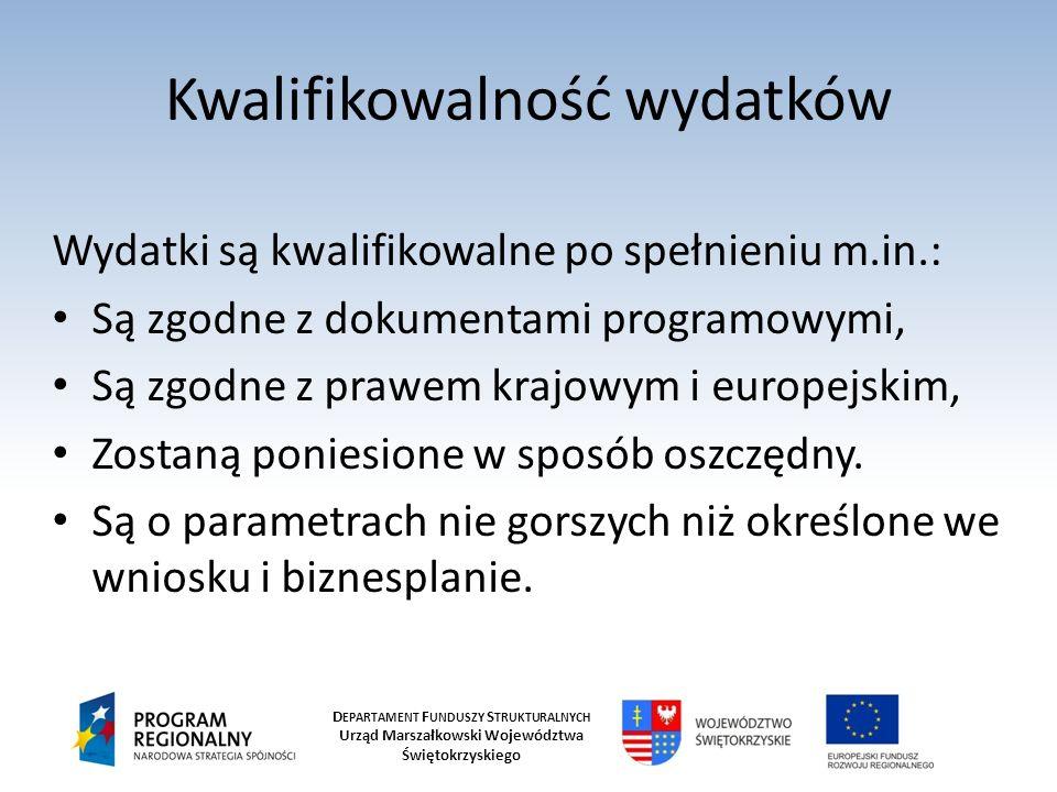 D EPARTAMENT F UNDUSZY S TRUKTURALNYCH Urząd Marszałkowski Województwa Świętokrzyskiego Kwalifikowalność wydatków Wydatki są kwalifikowalne po spełnie