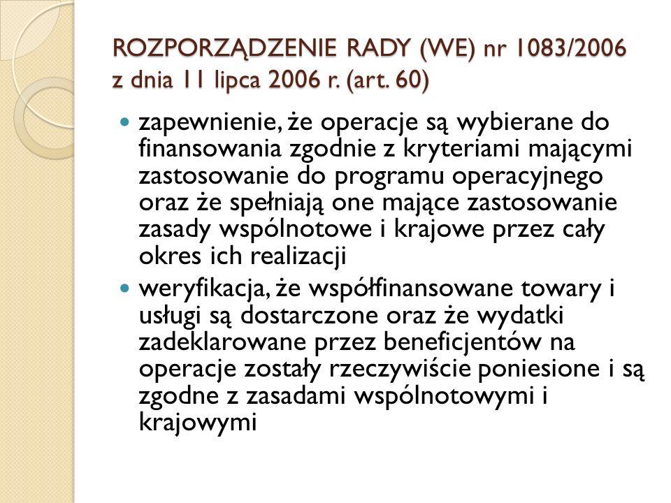 ROZPORZĄDZENIE RADY (WE) nr 1083/2006 z dnia 11 lipca 2006 r. (art. 60) zapewnienie, że operacje są wybierane do finansowania zgodnie z kryteriami maj