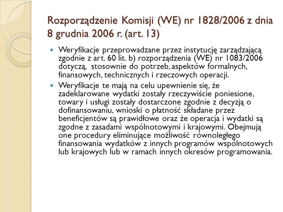 Rozporządzenie Komisji (WE) nr 1828/2006 z dnia 8 grudnia 2006 r. (art. 13) Weryfikacje przeprowadzane przez instytucję zarządzającą zgodnie z art. 60