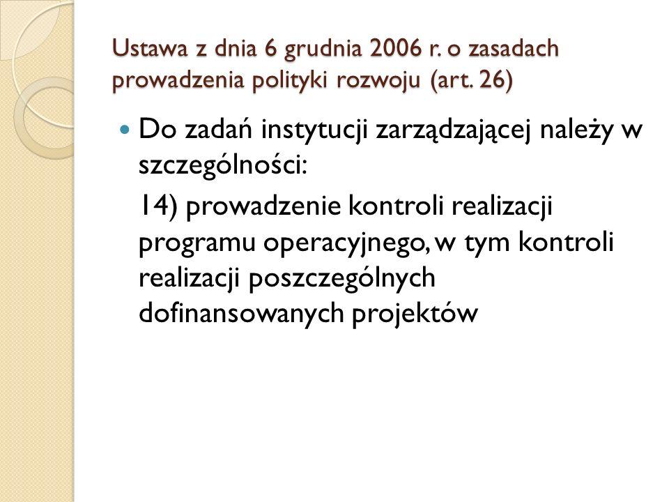 Ustawa z dnia 6 grudnia 2006 r. o zasadach prowadzenia polityki rozwoju (art. 26) Do zadań instytucji zarządzającej należy w szczególności: 14) prowad