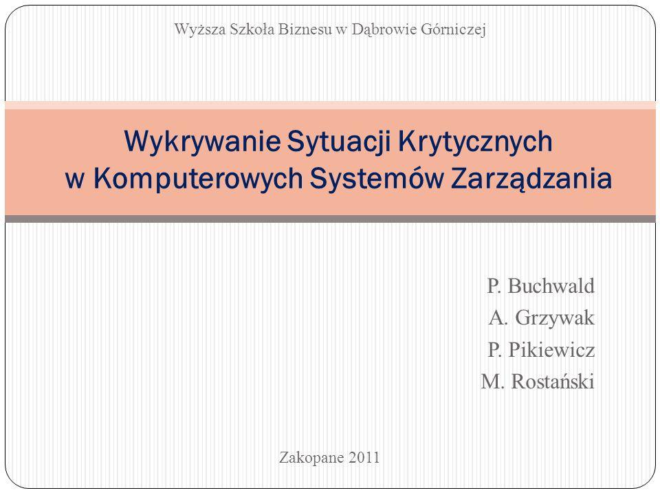 P. Buchwald A. Grzywak P. Pikiewicz M. Rostański Wykrywanie Sytuacji Krytycznych w Komputerowych Systemów Zarządzania Wyższa Szkoła Biznesu w Dąbrowie
