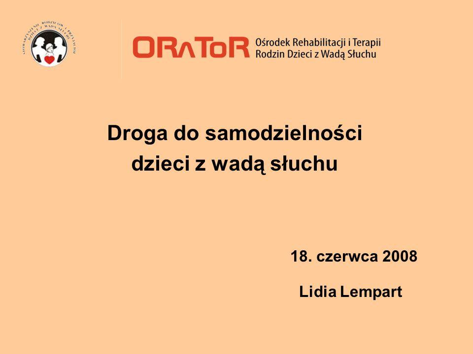 18. czerwca 2008 Lidia Lempart Droga do samodzielności dzieci z wadą słuchu