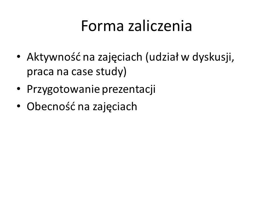 Forma zaliczenia Aktywność na zajęciach (udział w dyskusji, praca na case study) Przygotowanie prezentacji Obecność na zajęciach