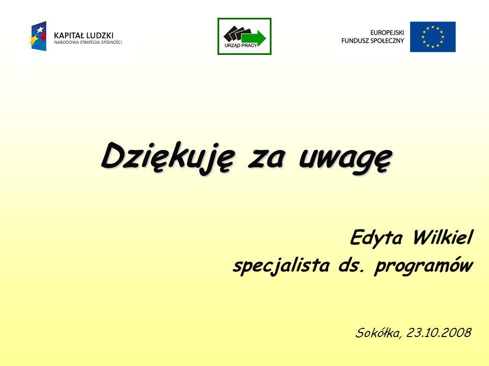 Dziękuję za uwagę Edyta Wilkiel specjalista ds. programów Sokółka, 23.10.2008