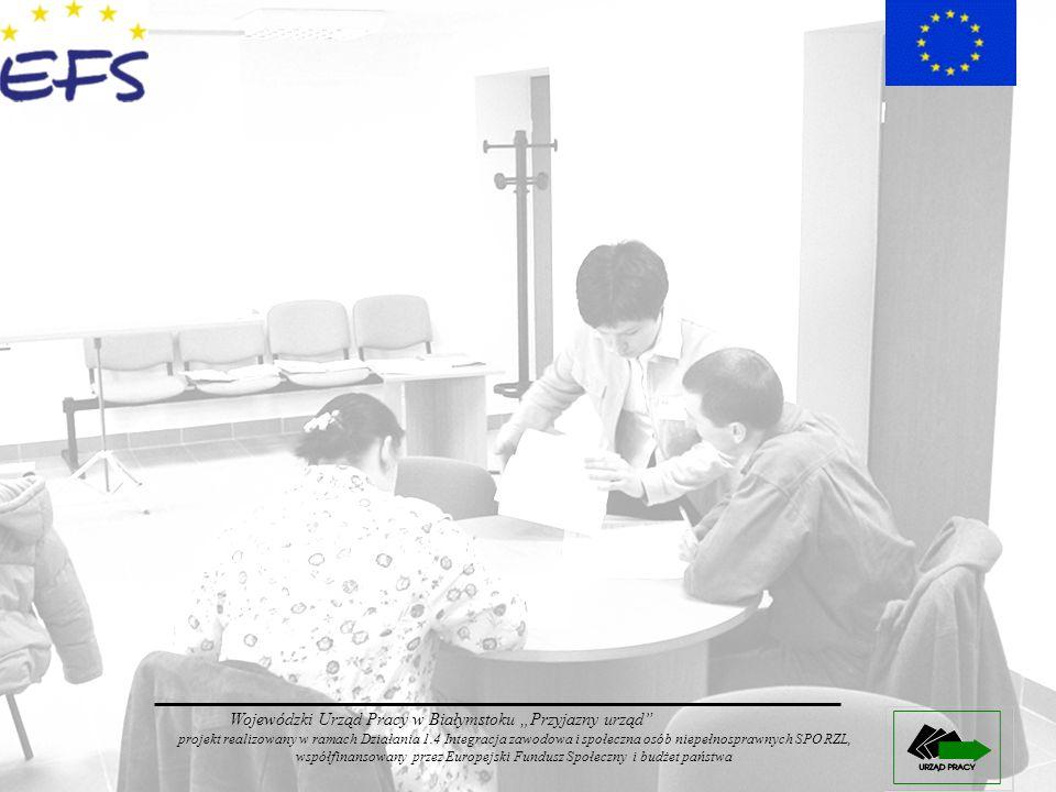 Wojewódzki Urząd Pracy w Białymstoku Przyjazny urząd projekt realizowany w ramach Działania 1.4 Integracja zawodowa i społeczna osób niepełnosprawnych
