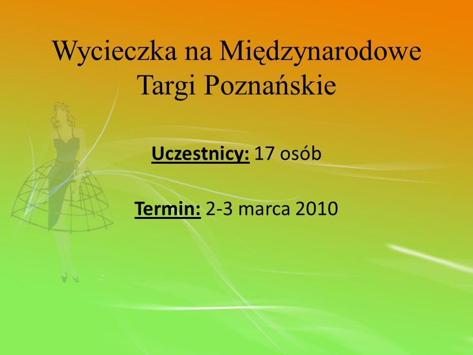 Uczestnicy: 17 osób Termin: 2-3 marca 2010 Wycieczka na Międzynarodowe Targi Poznańskie