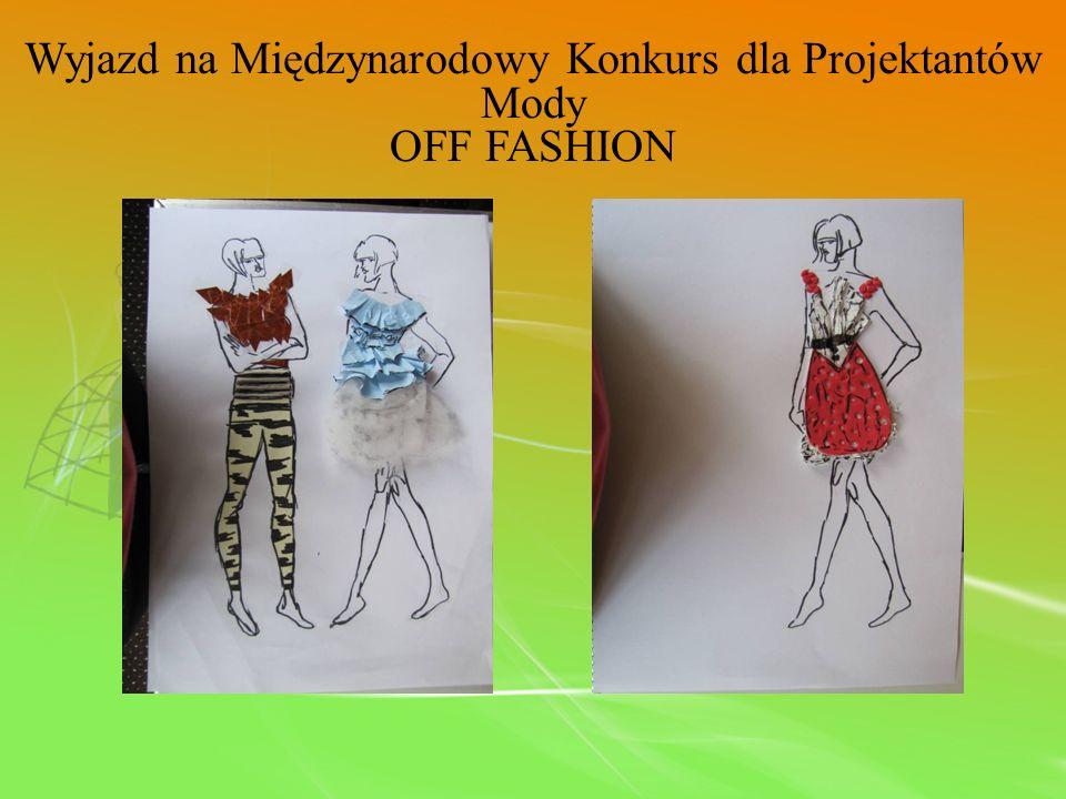 Wyjazd na Międzynarodowy Konkurs dla Projektantów Mody OFF FASHION