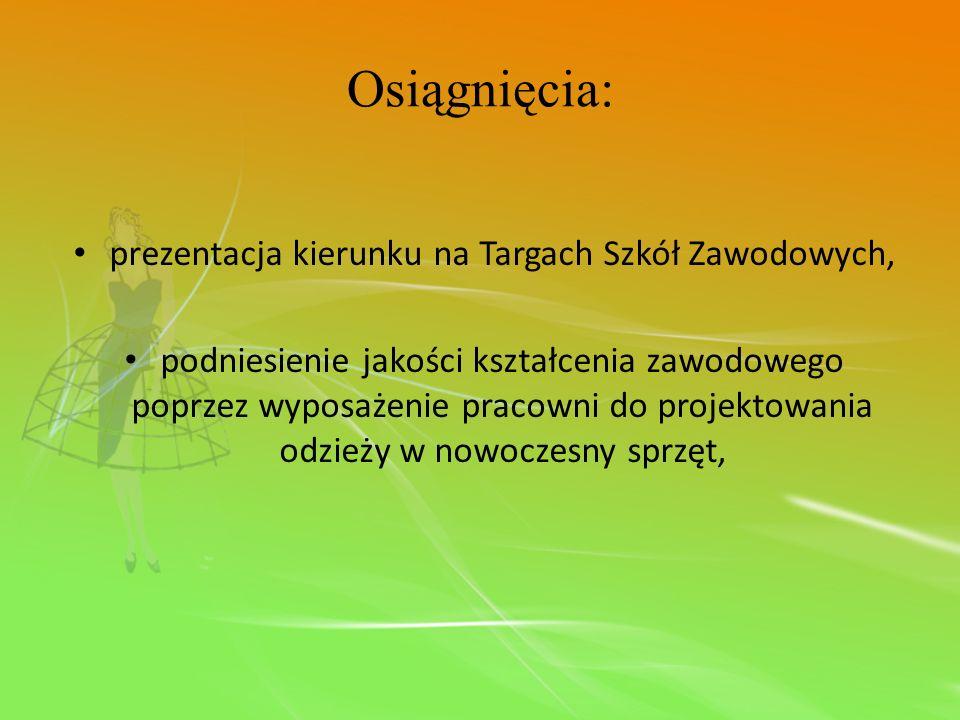 Osiągnięcia: prezentacja kierunku na Targach Szkół Zawodowych, podniesienie jakości kształcenia zawodowego poprzez wyposażenie pracowni do projektowan