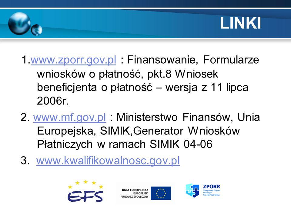 LINKI 1.www.zporr.gov.pl : Finansowanie, Formularze wniosków o płatność, pkt.8 Wniosek beneficjenta o płatność – wersja z 11 lipca 2006r.www.zporr.gov