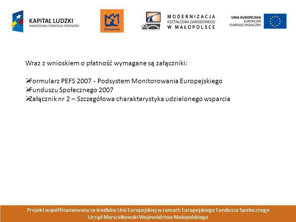 Wraz z wnioskiem o płatność wymagane są załączniki: Formularz PEFS 2007 - Podsystem Monitorowania Europejskiego Funduszu Społecznego 2007 Załącznik nr