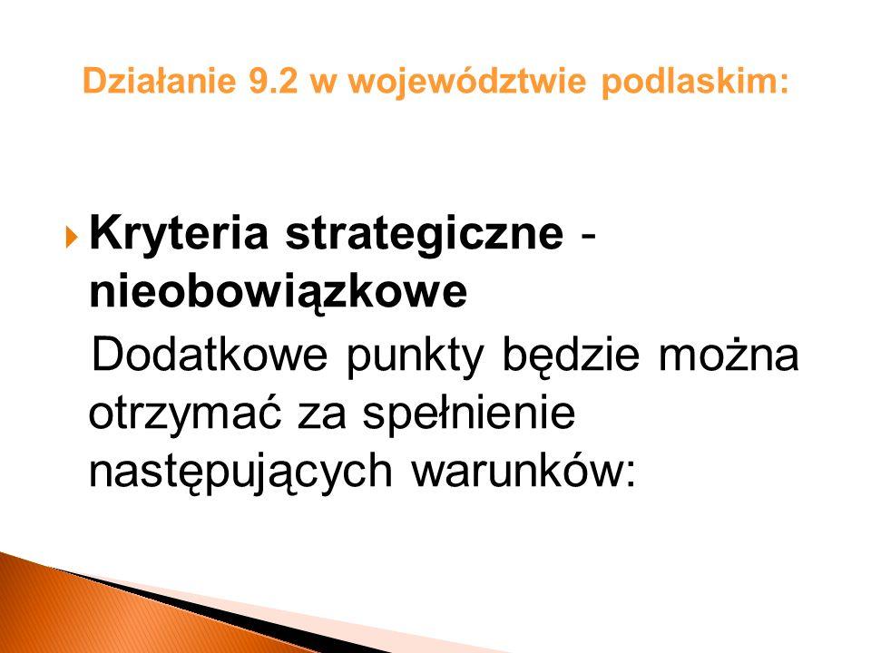 Działanie 9.2 w województwie podlaskim: Kryteria strategiczne - nieobowiązkowe Dodatkowe punkty będzie można otrzymać za spełnienie następujących warunków: