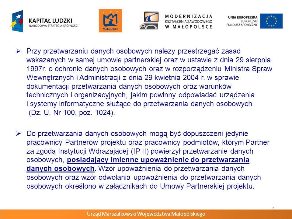 Urząd Marszałkowski Województwa Małopolskiego 5 Przy przetwarzaniu danych osobowych należy przestrzegać zasad wskazanych w samej umowie partnerskiej oraz w ustawie z dnia 29 sierpnia 1997r.