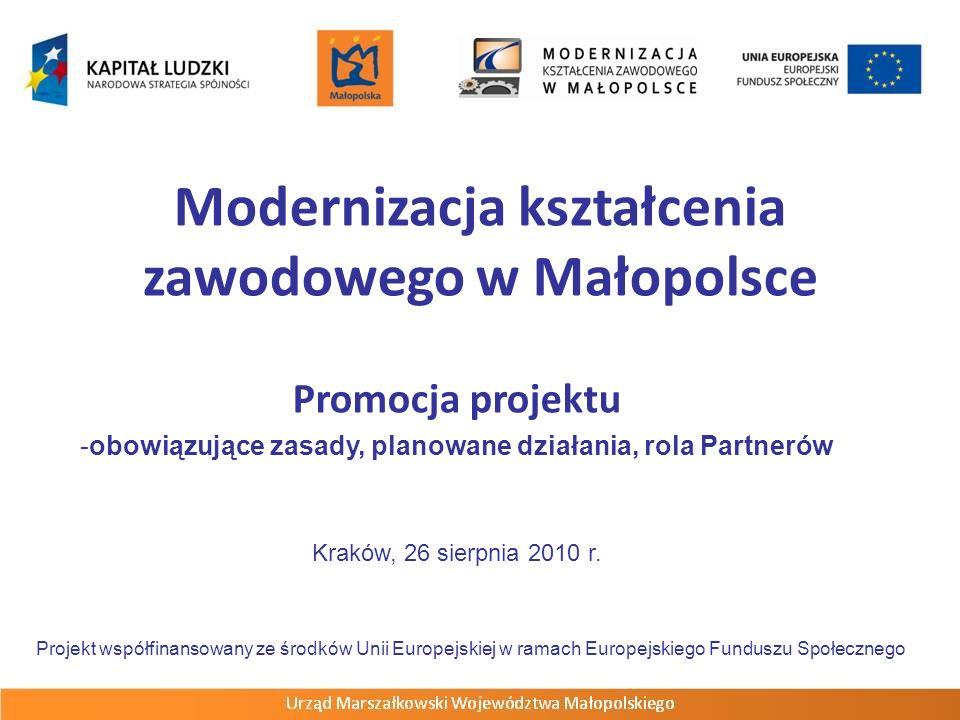 Modernizacja kształcenia zawodowego w Małopolsce Promocja projektu -obowiązujące zasady, planowane działania, rola Partnerów Kraków, 26 sierpnia 2010 r.