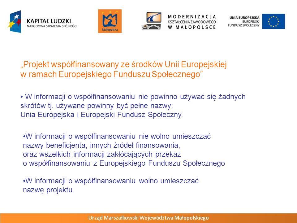 Projekt współfinansowany ze środków Unii Europejskiej w ramach Europejskiego Funduszu Społecznego W informacji o współfinansowaniu nie powinno używać się żadnych skrótów tj.