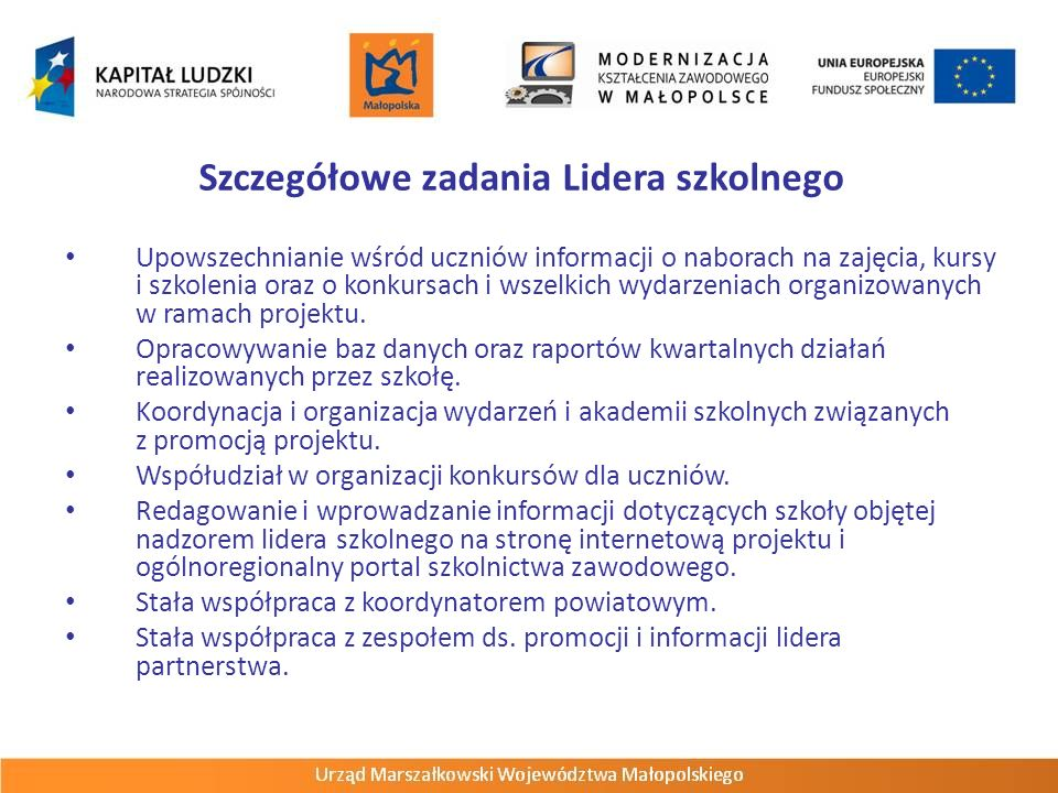 Szczegółowe zadania Lidera szkolnego Upowszechnianie wśród uczniów informacji o naborach na zajęcia, kursy i szkolenia oraz o konkursach i wszelkich wydarzeniach organizowanych w ramach projektu.
