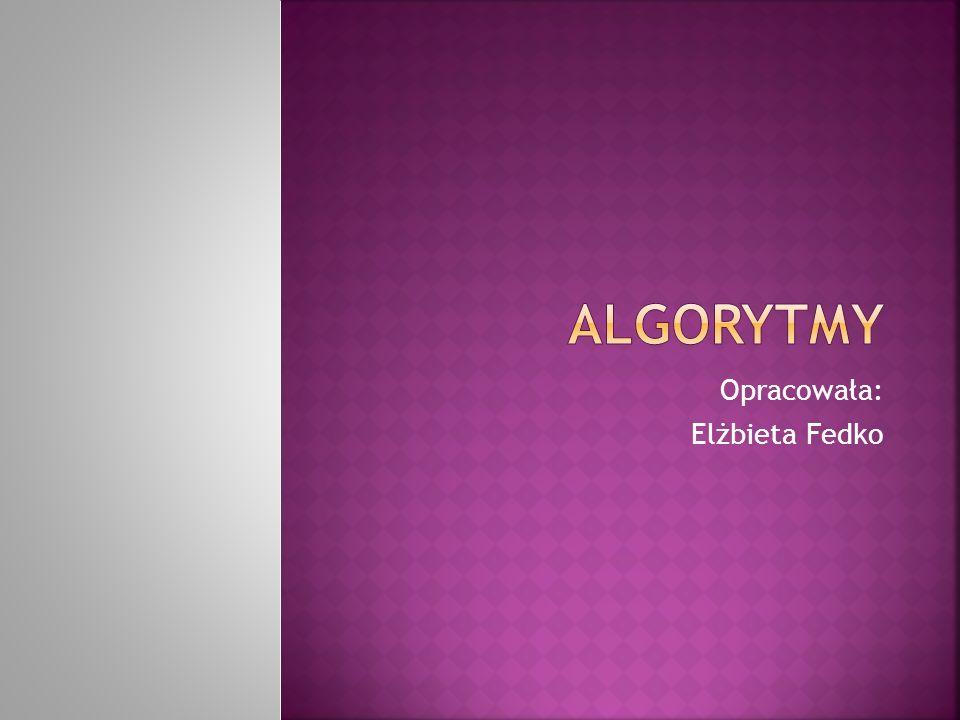 Algorytm Jest to zestaw zadań, których rozwiązanie prowadzi do osiągnięcia określonego celu.