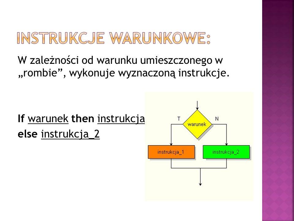 USES CRT; VAR liczba:longint; BEGIN clrscr; writeln( Wprowadź jakąś liczbę, liczba); read(liczba); IF liczba=1000 THEN writeln( Brawo.