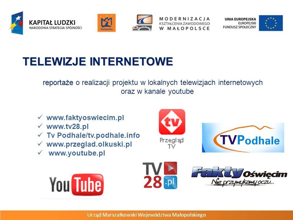 TELEWIZJE INTERNETOWE reportaże reportaże o realizacji projektu w lokalnych telewizjach internetowych oraz w kanale youtube www.faktyoswiecim.pl www.tv28.pl Tv Podhale/tv.podhale.info www.przeglad.olkuski.pl www.youtube.pl