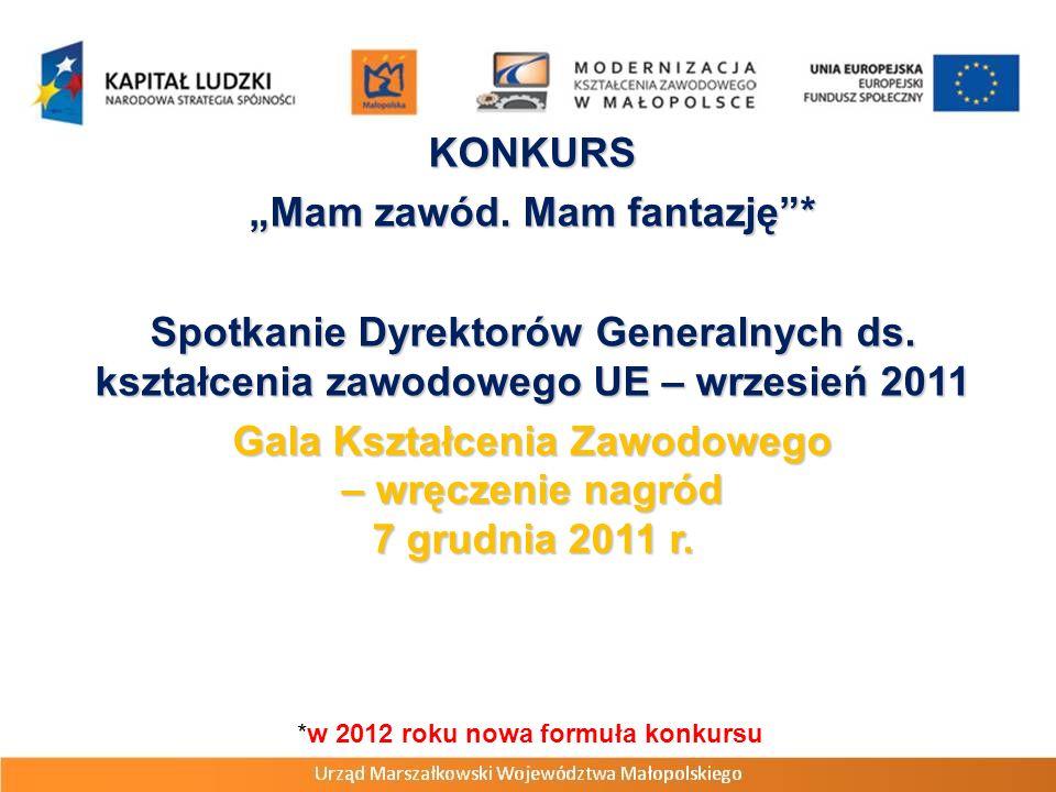 KONKURS Mam zawód. Mam fantazję* Spotkanie Dyrektorów Generalnych ds. kształcenia zawodowego UE – wrzesień 2011 Gala Kształcenia Zawodowego – wręczeni