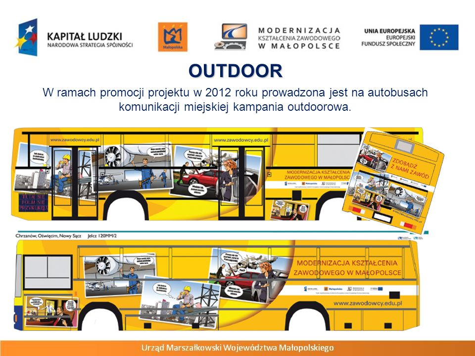 W ramach promocji projektu w 2012 roku prowadzona jest na autobusach komunikacji miejskiej kampania outdoorowa. OUTDOOR