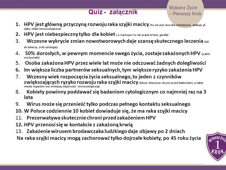 Quiz - załącznik 1.HPV jest główną przyczyną rozwoju raka szyjki macicy (to nie jest choroba dziedziczna, atakuje gł. słaby układ immunologiczny) 2.HP