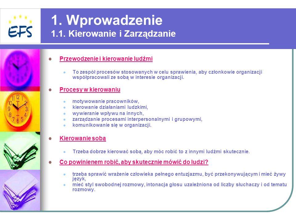 1. Wprowadzenie 1.1. Kierowanie i Zarządzanie Przewodzenie i kierowanie ludźmi To zespół procesów stosowanych w celu sprawienia, aby członkowie organi