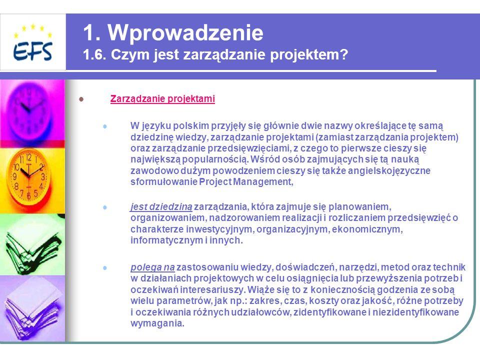 1. Wprowadzenie 1.6. Czym jest zarządzanie projektem? Zarządzanie projektami W języku polskim przyjęły się głównie dwie nazwy określające tę samą dzie